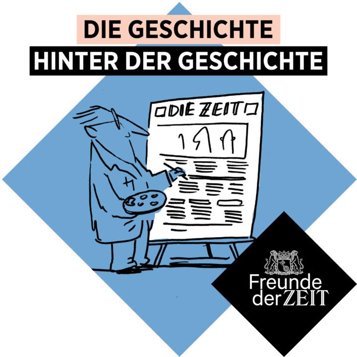 Podcast für Freunde der ZEIT: Die Geschichte hinter der Geschichte
